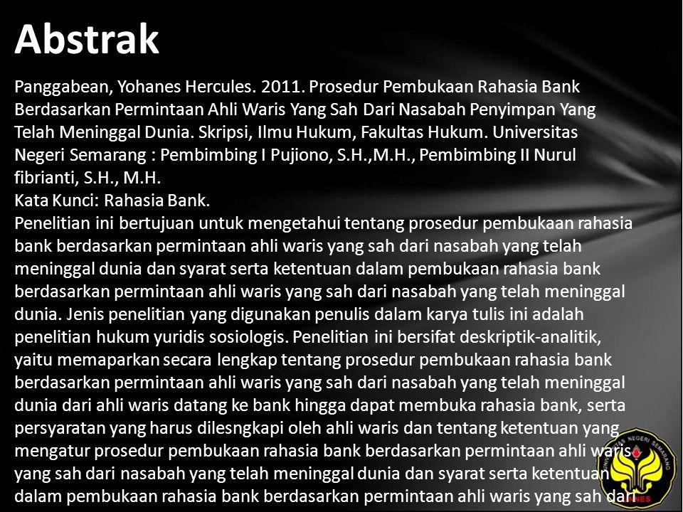 Abstrak Panggabean, Yohanes Hercules. 2011. Prosedur Pembukaan Rahasia Bank Berdasarkan Permintaan Ahli Waris Yang Sah Dari Nasabah Penyimpan Yang Tel