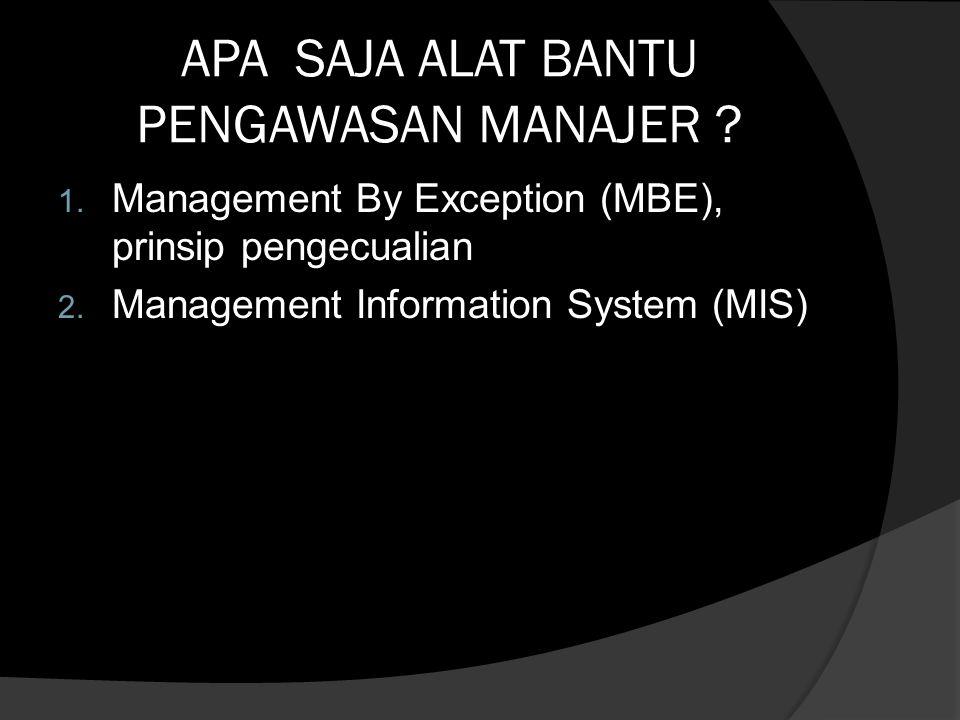 APA SAJA ALAT BANTU PENGAWASAN MANAJER .1. Management By Exception (MBE), prinsip pengecualian 2.