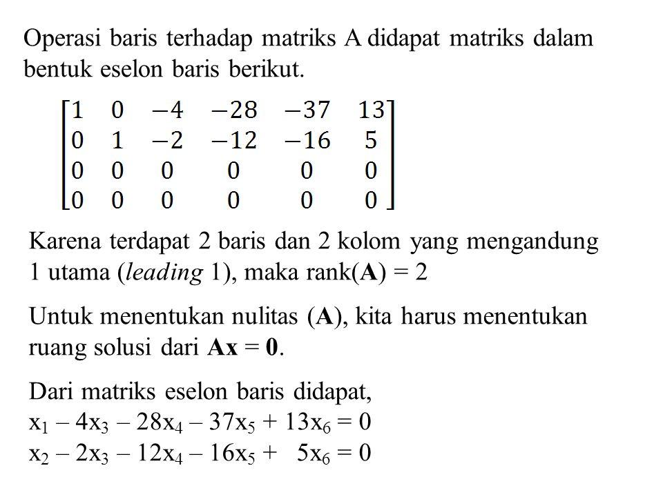 Operasi baris terhadap matriks A didapat matriks dalam bentuk eselon baris berikut. Karena terdapat 2 baris dan 2 kolom yang mengandung 1 utama (leadi