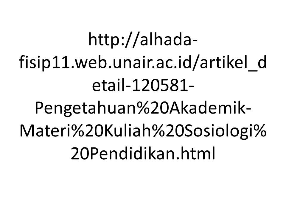 http://alhada- fisip11.web.unair.ac.id/artikel_d etail-120581- Pengetahuan%20Akademik- Materi%20Kuliah%20Sosiologi% 20Pendidikan.html