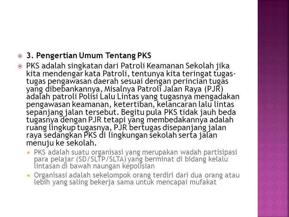  3. Pengertian Umum Tentang PKS  PKS adalah singkatan dari Patroli Keamanan Sekolah jika kita mendengar kata Patroli, tentunya kita teringat tugas-