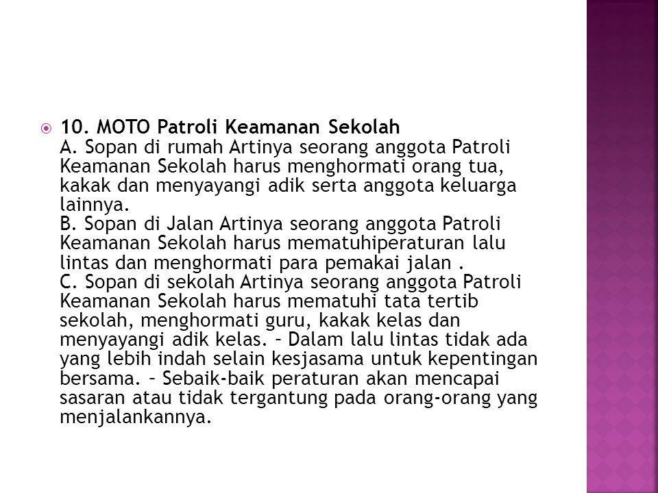  10. MOTO Patroli Keamanan Sekolah A. Sopan di rumah Artinya seorang anggota Patroli Keamanan Sekolah harus menghormati orang tua, kakak dan menyayan
