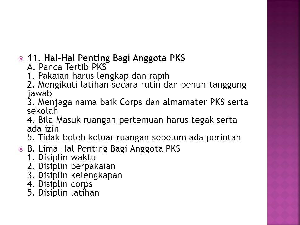  11. Hal-Hal Penting Bagi Anggota PKS A. Panca Tertib PKS 1. Pakaian harus lengkap dan rapih 2. Mengikuti latihan secara rutin dan penuh tanggung jaw