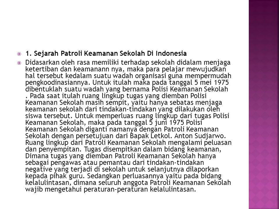  1. Sejarah Patroli Keamanan Sekolah Di Indonesia  Didasarkan oleh rasa memiliki terhadap sekolah didalam menjaga ketertiban dan keamanann nya, maka