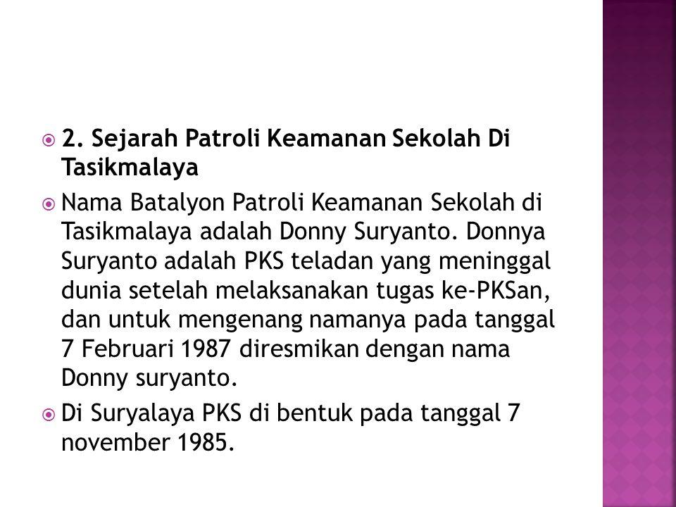  2. Sejarah Patroli Keamanan Sekolah Di Tasikmalaya  Nama Batalyon Patroli Keamanan Sekolah di Tasikmalaya adalah Donny Suryanto. Donnya Suryanto ad