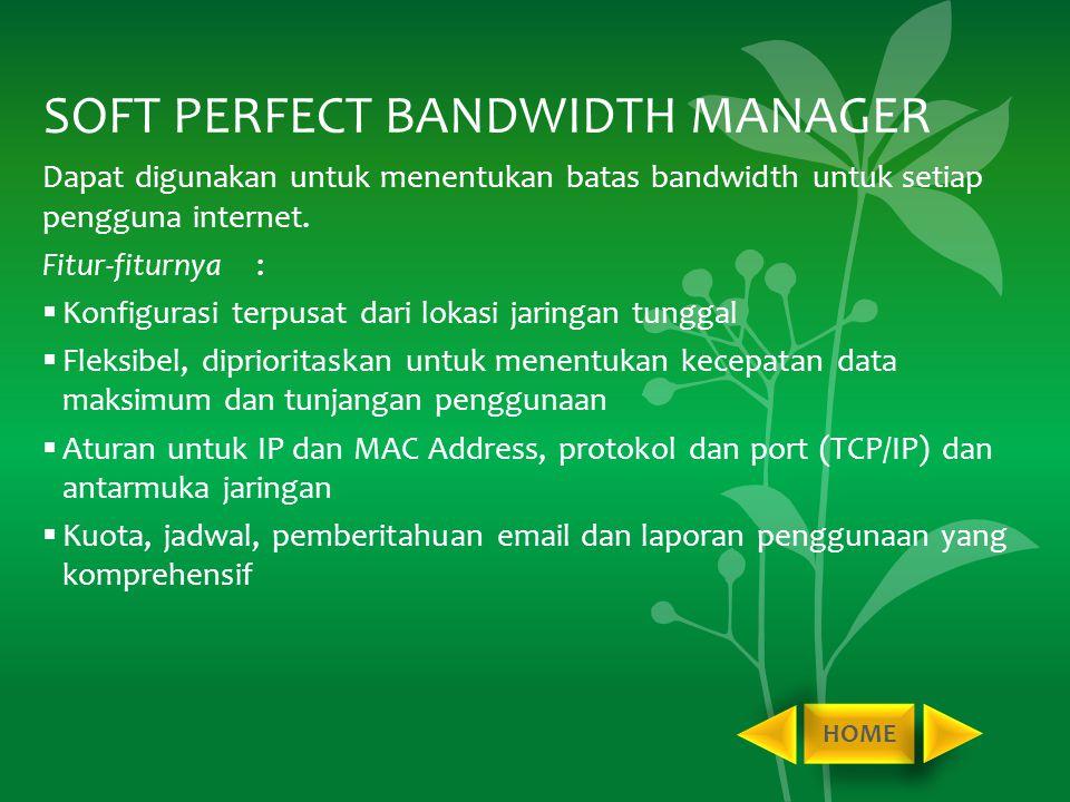 SOFT PERFECT BANDWIDTH MANAGER Dapat digunakan untuk menentukan batas bandwidth untuk setiap pengguna internet. Fitur-fiturnya:  Konfigurasi terpusat