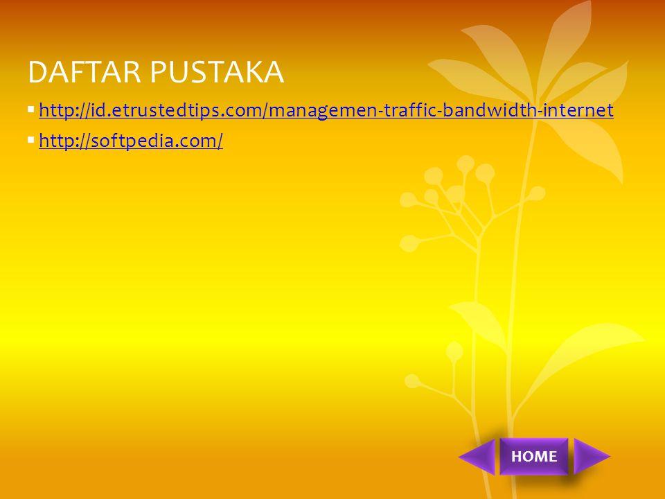 DAFTAR PUSTAKA  http://id.etrustedtips.com/managemen-traffic-bandwidth-internet http://id.etrustedtips.com/managemen-traffic-bandwidth-internet  htt