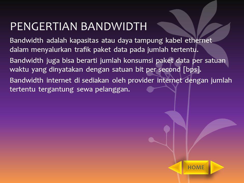 PENGERTIAN BANDWIDTH Bandwidth adalah kapasitas atau daya tampung kabel ethernet dalam menyalurkan trafik paket data pada jumlah tertentu. Bandwidth ju