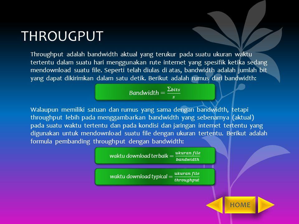 THROUGPUT Throughput adalah bandwidth aktual yang terukur pada suatu ukuran waktu tertentu dalam suatu hari menggunakan rute internet yang spesifik ke
