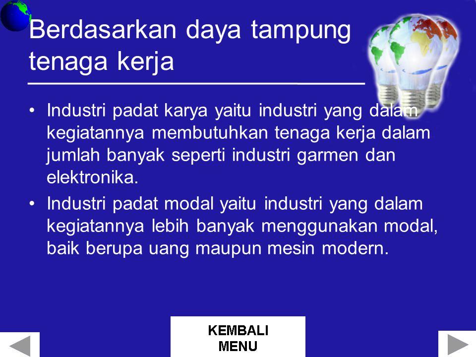 Berdasarkan daya tampung tenaga kerja Industri padat karya yaitu industri yang dalam kegiatannya membutuhkan tenaga kerja dalam jumlah banyak seperti industri garmen dan elektronika.