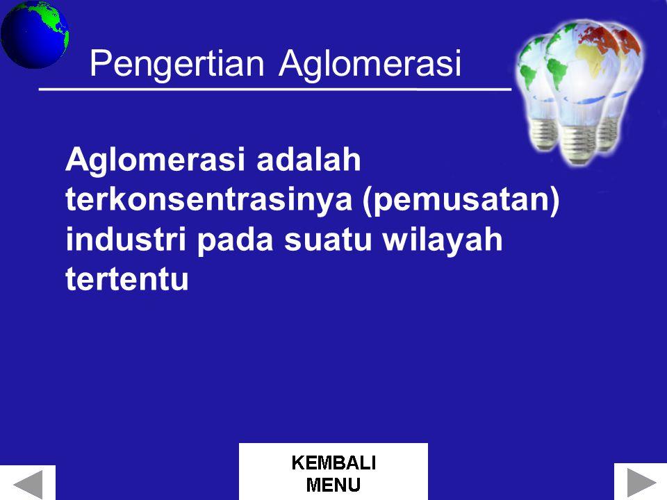 Pengertian Aglomerasi Aglomerasi adalah terkonsentrasinya (pemusatan) industri pada suatu wilayah tertentu