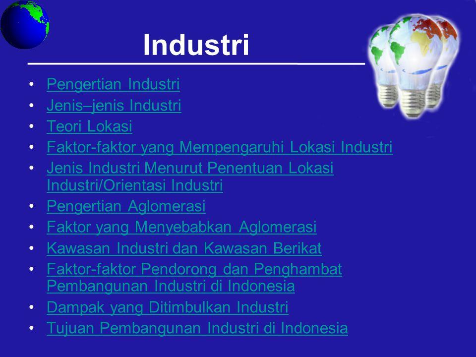 Jenis Industri Menurut Penentuan Lokasi Industri Industri yang berorientasi pada bahan mentah/bahan baku seperti industri semen, minyak kelapa sawit dan susu.