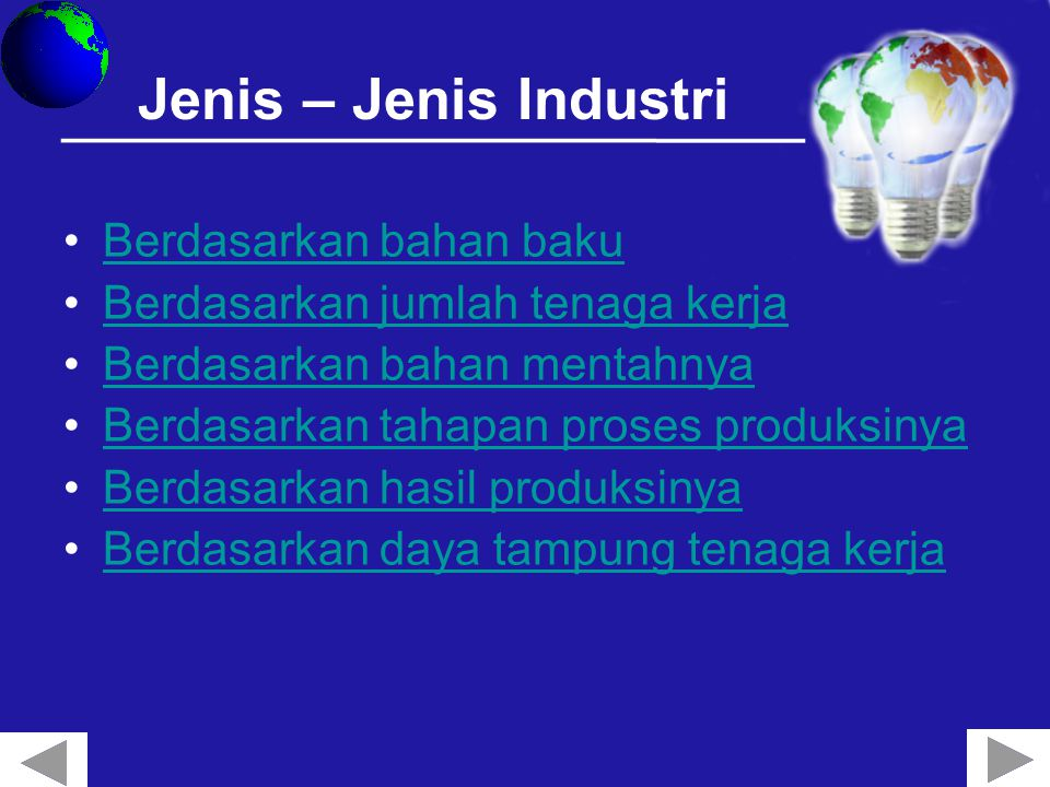 Berdasarkan bahan baku Industri ekstraktif yaitu industri yang bahan bakunya langsung diambil dari alam seperti perikanan, kehutanan, pertambangan dan pertanian.