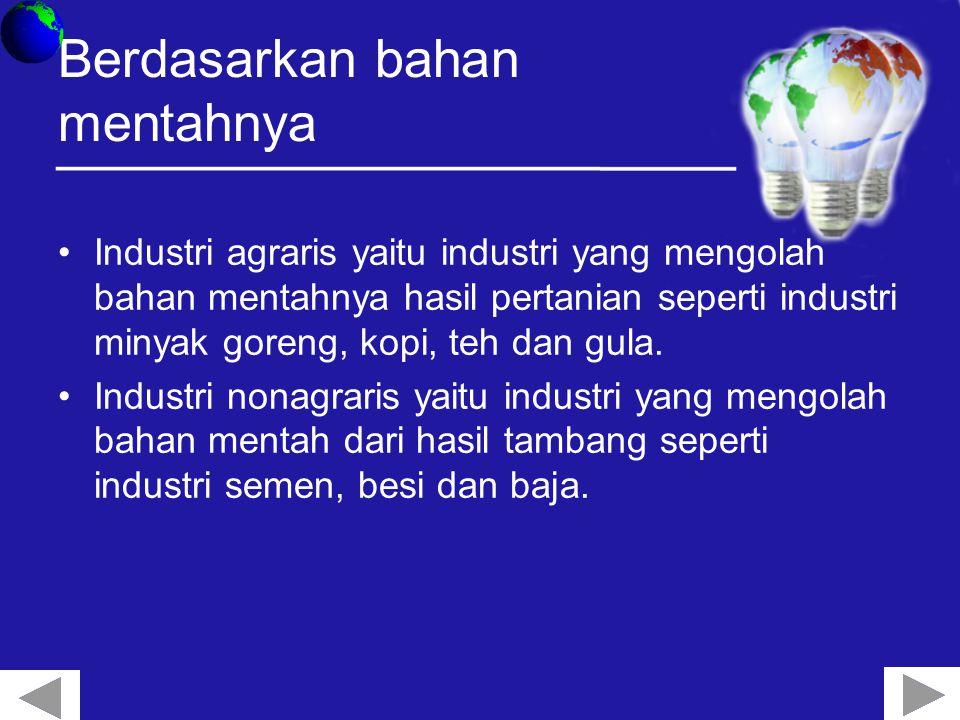 Berdasarkan bahan mentahnya Industri agraris yaitu industri yang mengolah bahan mentahnya hasil pertanian seperti industri minyak goreng, kopi, teh dan gula.