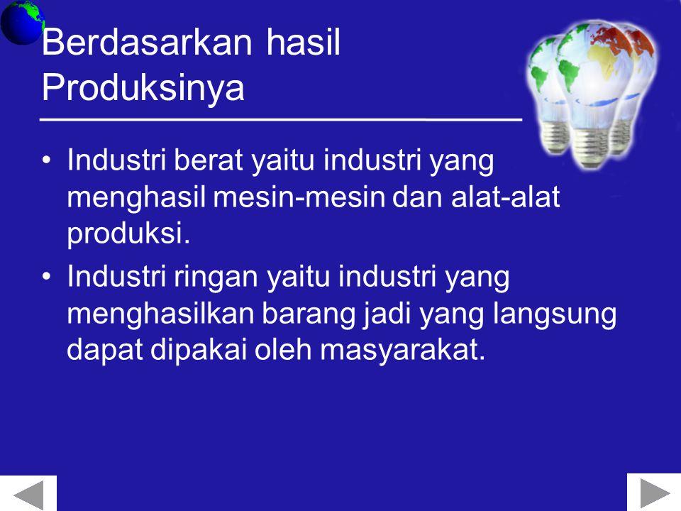 Berdasarkan hasil Produksinya Industri berat yaitu industri yang menghasil mesin-mesin dan alat-alat produksi.