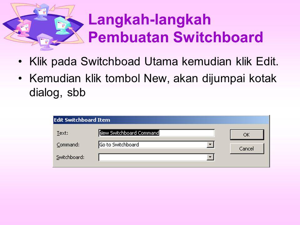 Langkah-langkah Pembuatan Switchboard Klik pada Switchboad Utama kemudian klik Edit.