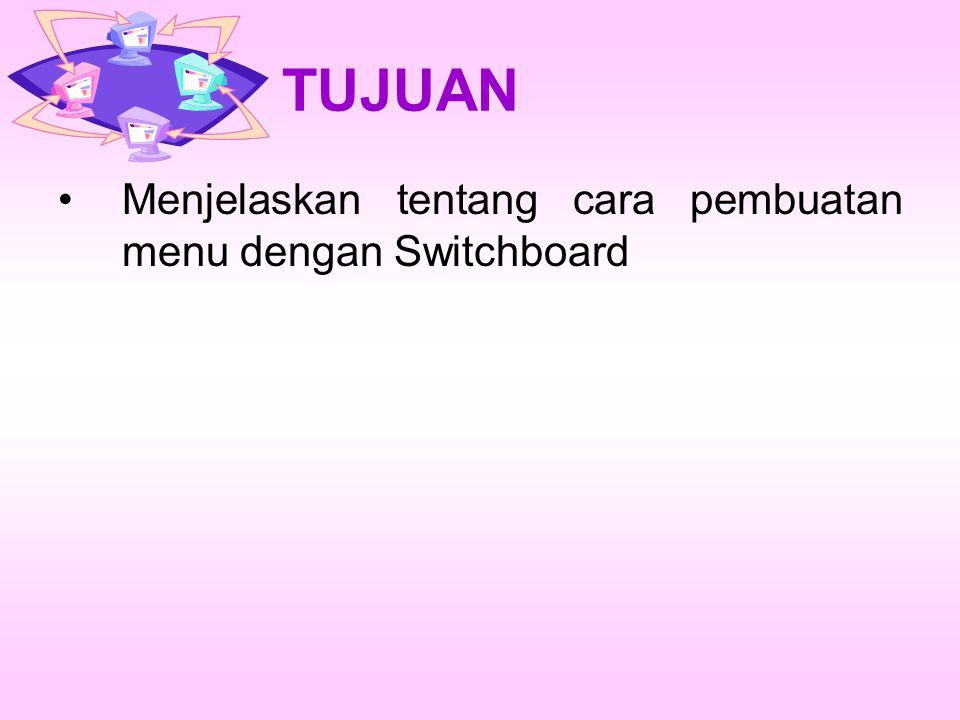 TUJUAN Menjelaskan tentang cara pembuatan menu dengan Switchboard