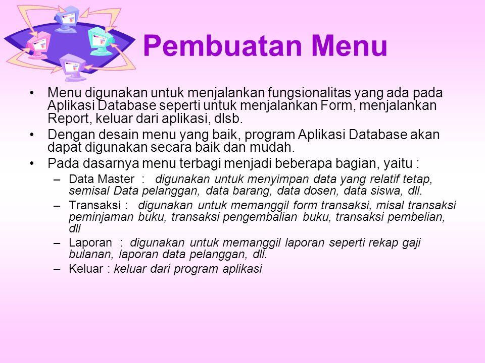 Pembuatan Menu Menu digunakan untuk menjalankan fungsionalitas yang ada pada Aplikasi Database seperti untuk menjalankan Form, menjalankan Report, keluar dari aplikasi, dlsb.