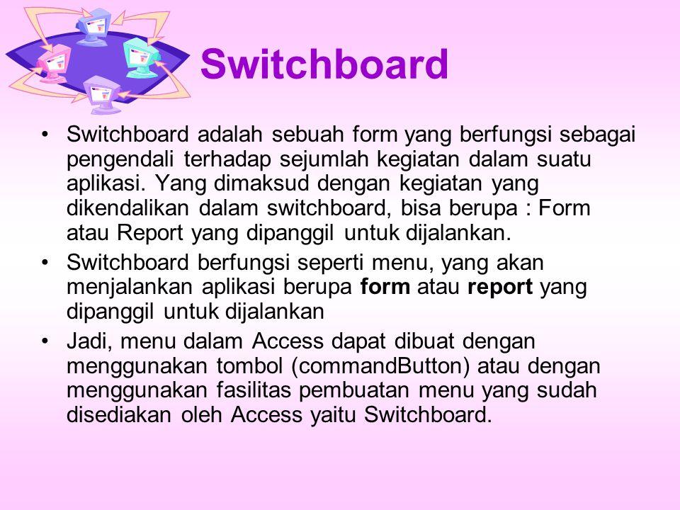 Switchboard Switchboard adalah sebuah form yang berfungsi sebagai pengendali terhadap sejumlah kegiatan dalam suatu aplikasi.