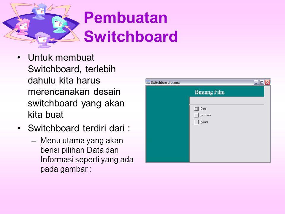 Pembuatan Switchboard Untuk membuat Switchboard, terlebih dahulu kita harus merencanakan desain switchboard yang akan kita buat Switchboard terdiri dari : –Menu utama yang akan berisi pilihan Data dan Informasi seperti yang ada pada gambar :