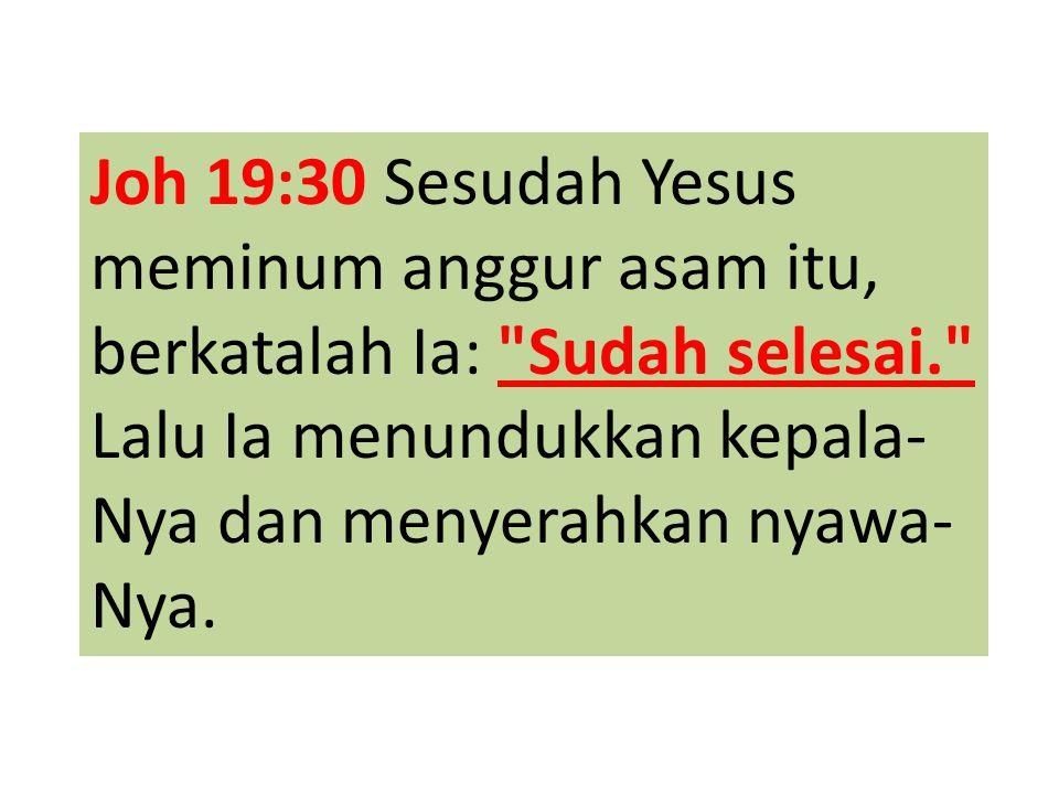 Joh 19:30 Sesudah Yesus meminum anggur asam itu, berkatalah Ia: