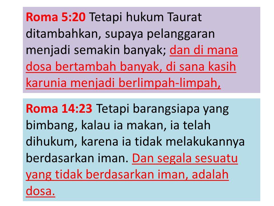 Roma 5:20 Tetapi hukum Taurat ditambahkan, supaya pelanggaran menjadi semakin banyak; dan di mana dosa bertambah banyak, di sana kasih karunia menjadi