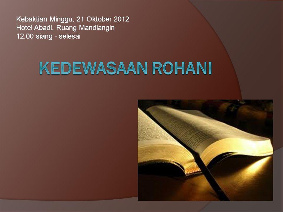 Kebaktian Minggu, 21 Oktober 2012 Hotel Abadi, Ruang Mandiangin 12:00 siang - selesai
