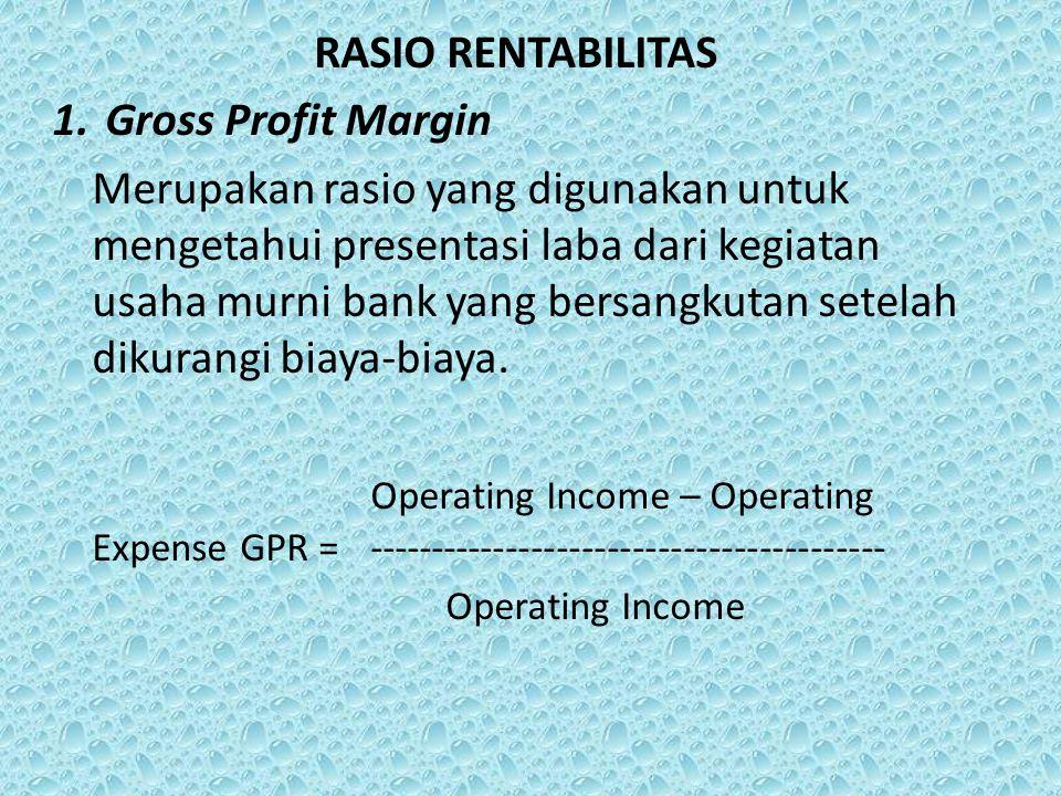 RASIO RENTABILITAS 1.Gross Profit Margin Merupakan rasio yang digunakan untuk mengetahui presentasi laba dari kegiatan usaha murni bank yang bersangkutan setelah dikurangi biaya-biaya.