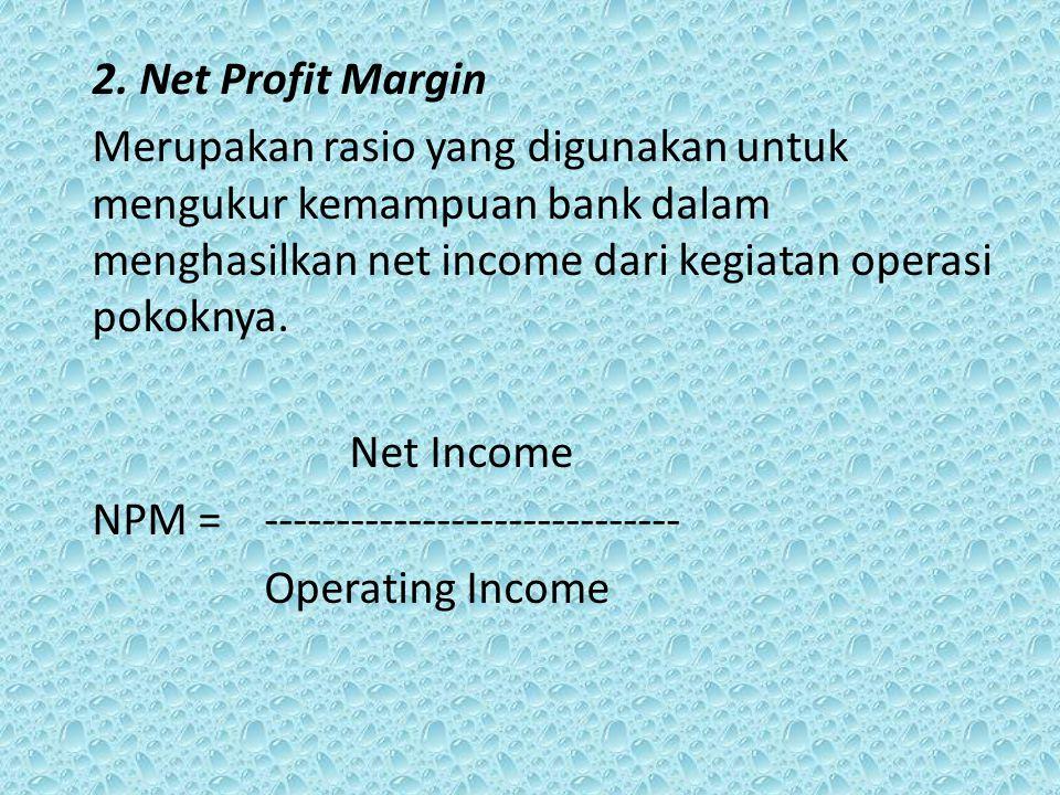 2. Net Profit Margin Merupakan rasio yang digunakan untuk mengukur kemampuan bank dalam menghasilkan net income dari kegiatan operasi pokoknya. Net In