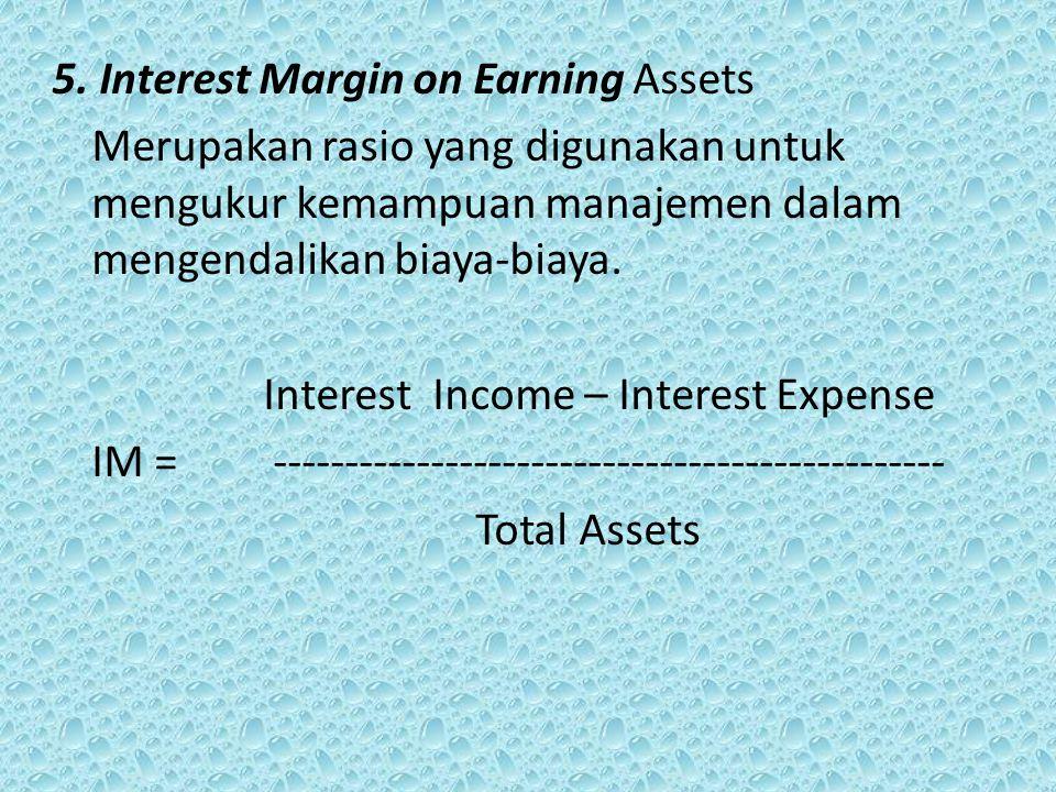 5. Interest Margin on Earning Assets Merupakan rasio yang digunakan untuk mengukur kemampuan manajemen dalam mengendalikan biaya-biaya. Interest Incom