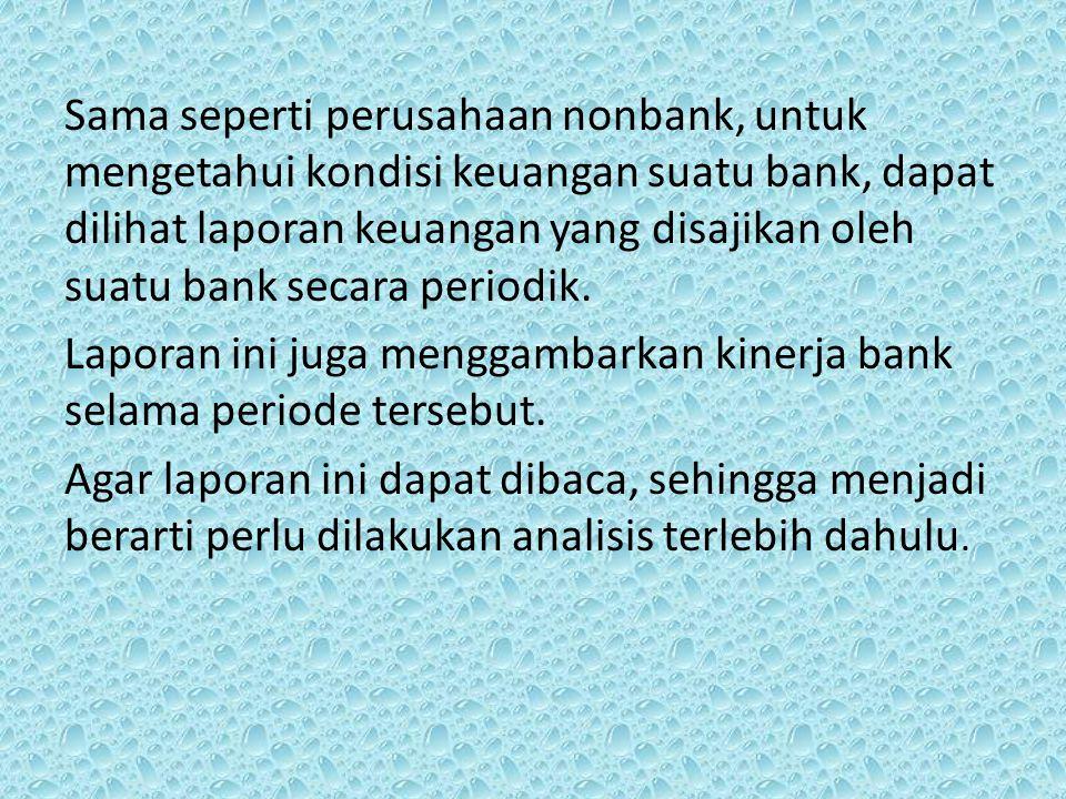 Sama seperti perusahaan nonbank, untuk mengetahui kondisi keuangan suatu bank, dapat dilihat laporan keuangan yang disajikan oleh suatu bank secara periodik.