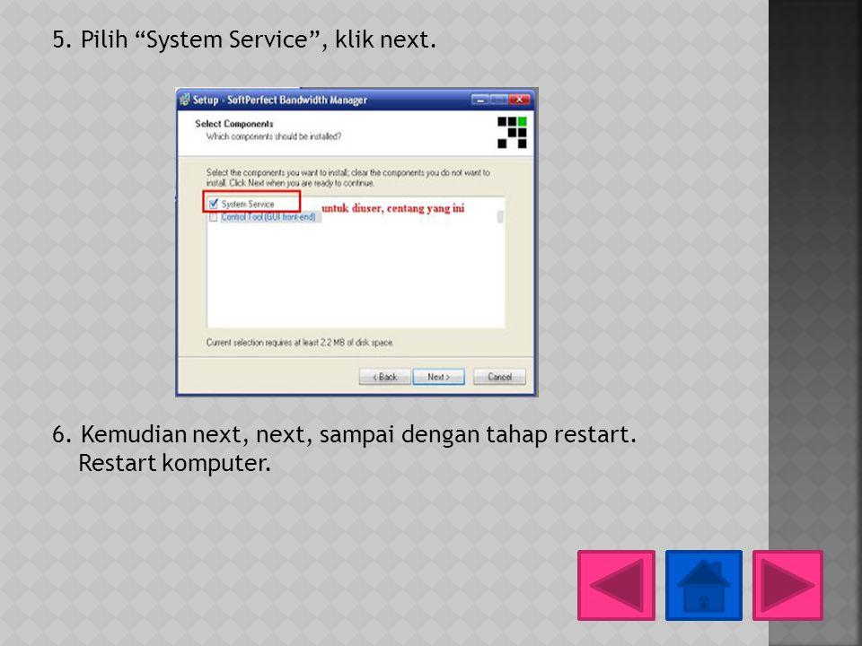 "5. Pilih ""System Service"", klik next. 6. Kemudian next, next, sampai dengan tahap restart. Restart komputer."