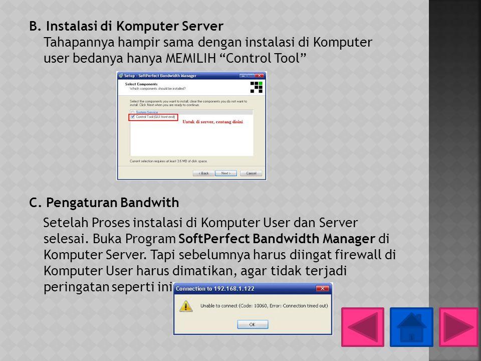 """B. Instalasi di Komputer Server Tahapannya hampir sama dengan instalasi di Komputer user bedanya hanya MEMILIH """"Control Tool"""" C. Pengaturan Bandwith S"""