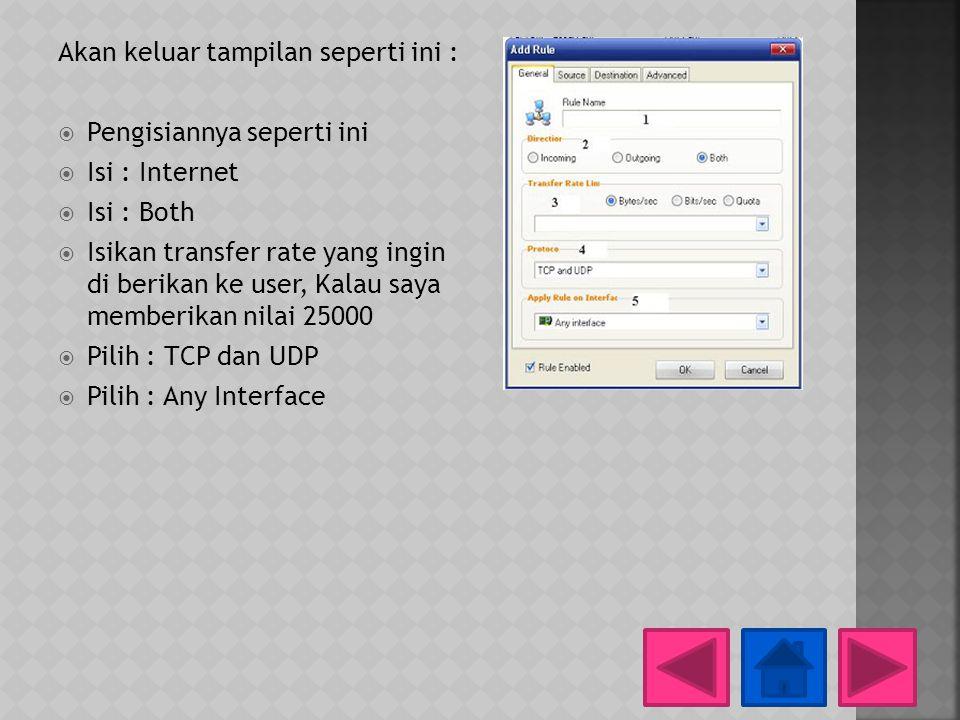 Akan keluar tampilan seperti ini :  Pengisiannya seperti ini  Isi : Internet  Isi : Both  Isikan transfer rate yang ingin di berikan ke user, Kala