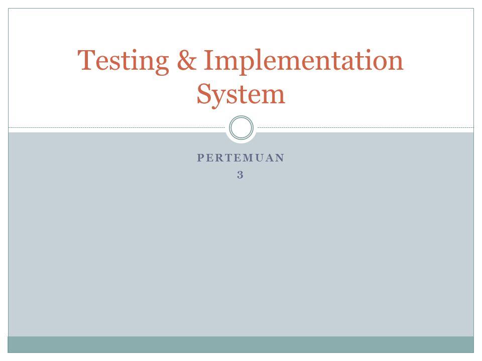 PERTEMUAN 3 Testing & Implementation System