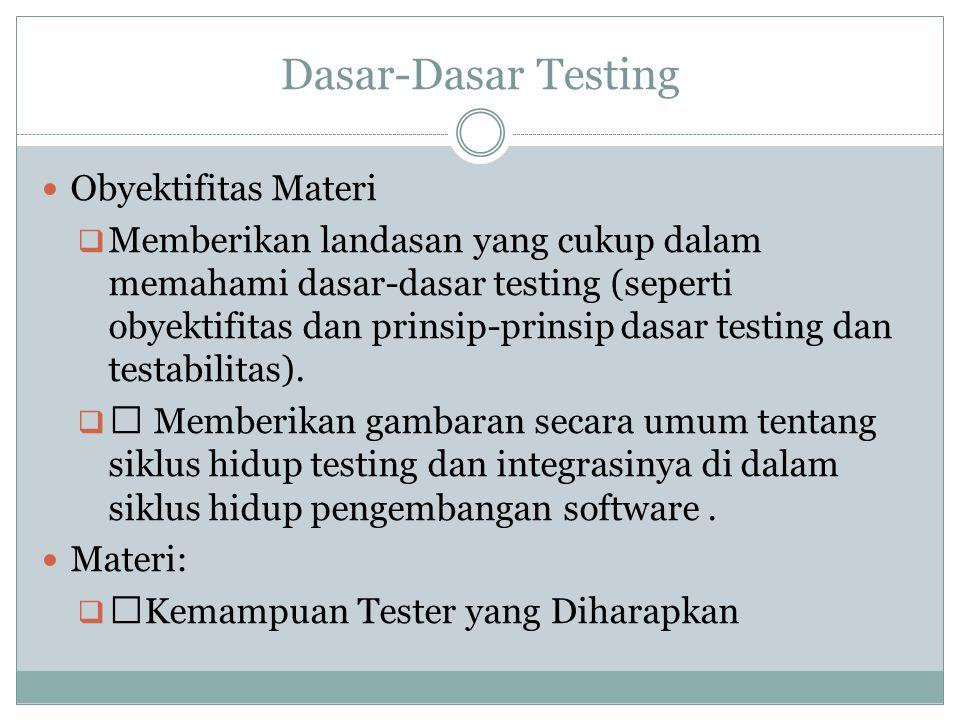 Dasar-Dasar Testing Obyektifitas Materi  Memberikan landasan yang cukup dalam memahami dasar-dasar testing (seperti obyektifitas dan prinsip-prinsip