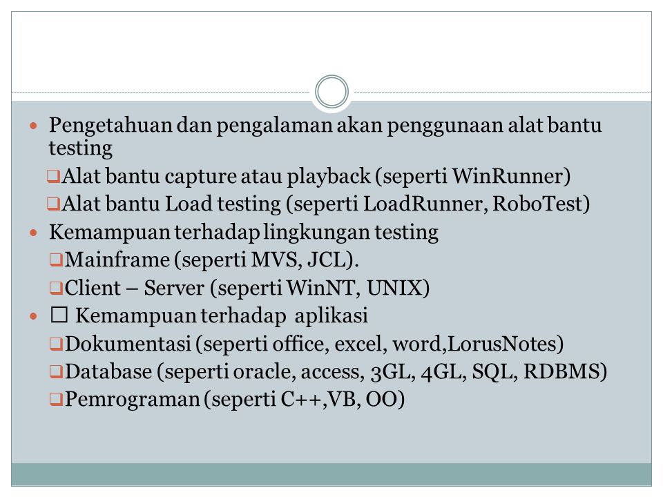 Pengetahuan dan pengalaman akan penggunaan alat bantu testing  Alat bantu capture atau playback (seperti WinRunner)  Alat bantu Load testing (sepert