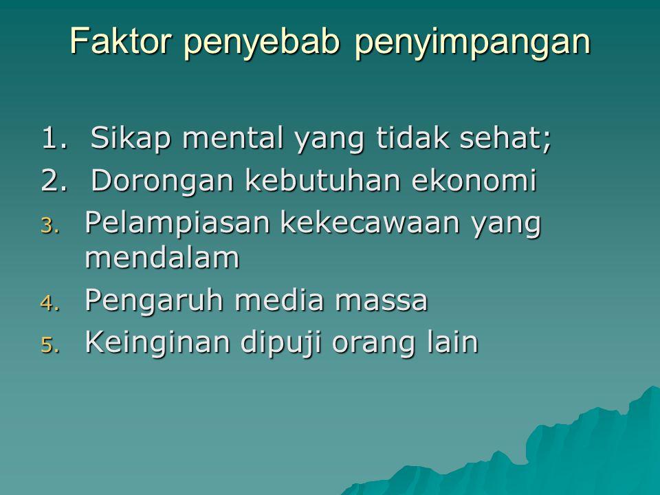 Faktor penyebab penyimpangan 1.Sikap mental yang tidak sehat; 2.