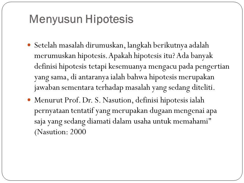 Menyusun Hipotesis Setelah masalah dirumuskan, langkah berikutnya adalah merumuskan hipotesis.
