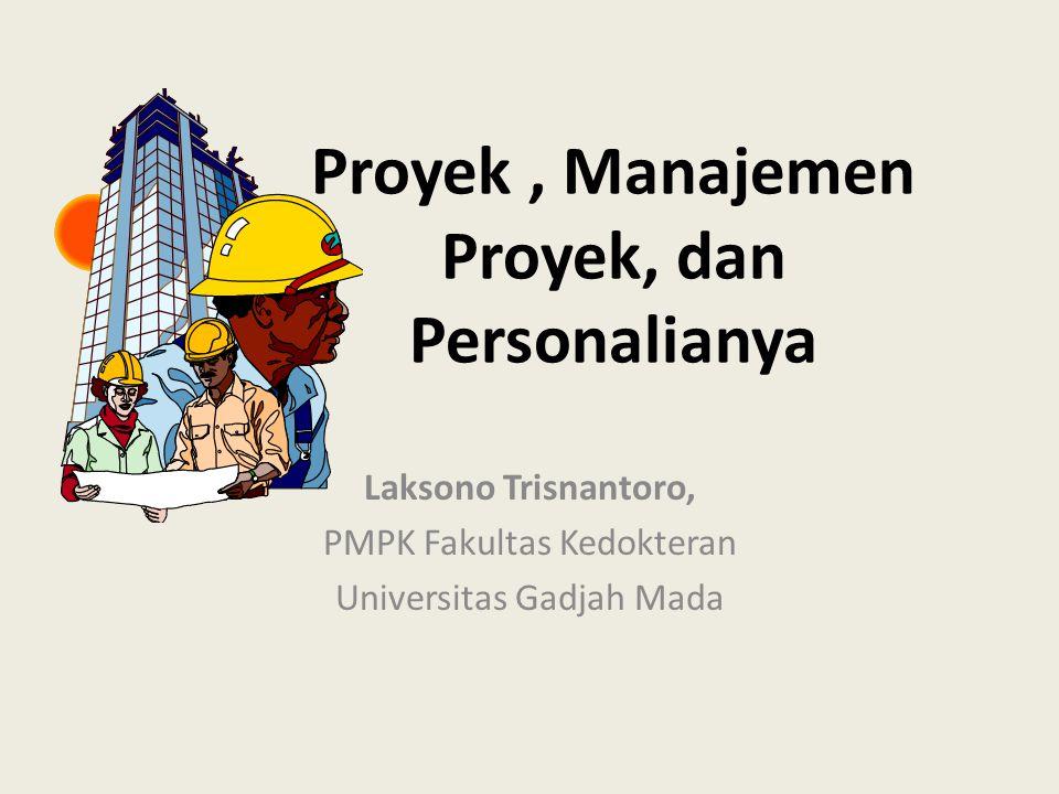 Proyek, Manajemen Proyek, dan Personalianya Laksono Trisnantoro, PMPK Fakultas Kedokteran Universitas Gadjah Mada
