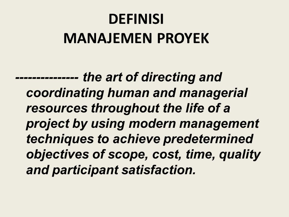 DEFINISI MANAJEMEN PROYEK --------------- the art of directing and coordinating human and managerial resources throughout the life of a project by usi