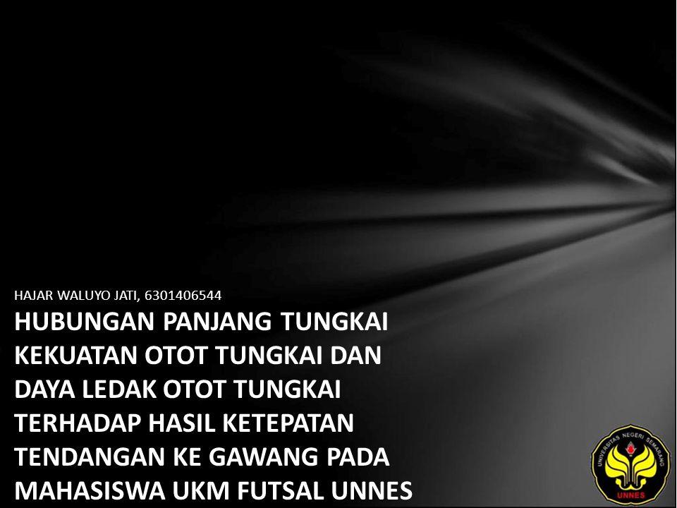 HAJAR WALUYO JATI, 6301406544 HUBUNGAN PANJANG TUNGKAI KEKUATAN OTOT TUNGKAI DAN DAYA LEDAK OTOT TUNGKAI TERHADAP HASIL KETEPATAN TENDANGAN KE GAWANG PADA MAHASISWA UKM FUTSAL UNNES TAHUN 2010