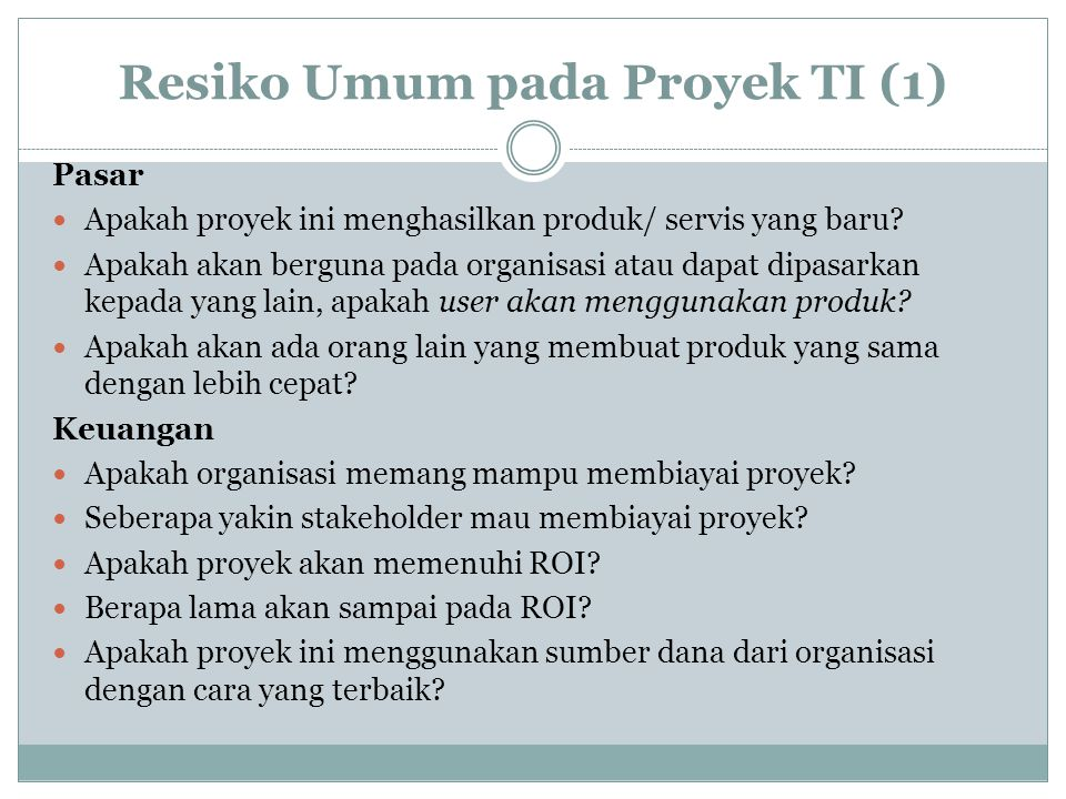 Resiko Umum pada Proyek TI (1) Pasar Apakah proyek ini menghasilkan produk/ servis yang baru.