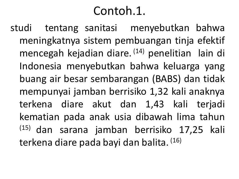 Contoh.1. studi tentang sanitasi menyebutkan bahwa meningkatnya sistem pembuangan tinja efektif mencegah kejadian diare. (14) penelitian lain di Indon