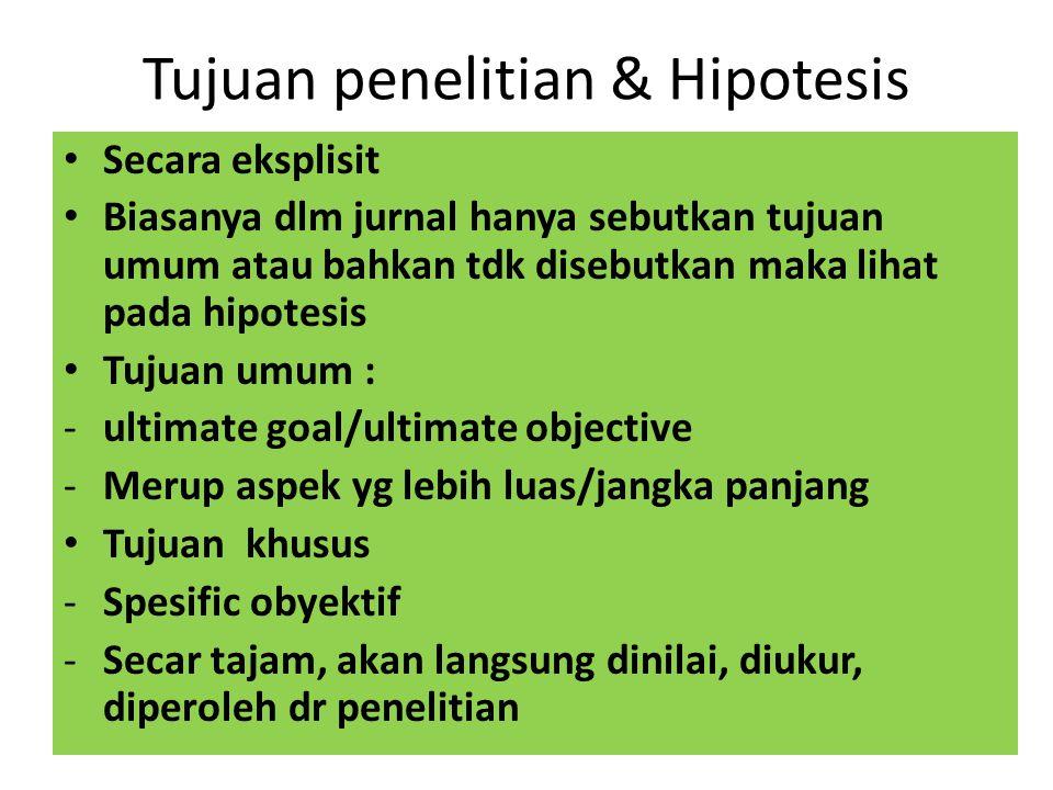 Tujuan penelitian & Hipotesis Secara eksplisit Biasanya dlm jurnal hanya sebutkan tujuan umum atau bahkan tdk disebutkan maka lihat pada hipotesis Tuj