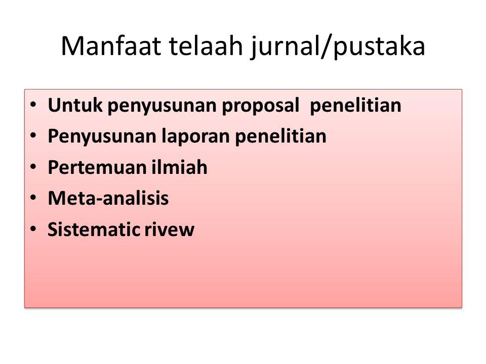 Manfaat telaah jurnal/pustaka Untuk penyusunan proposal penelitian Penyusunan laporan penelitian Pertemuan ilmiah Meta-analisis Sistematic rivew Untuk