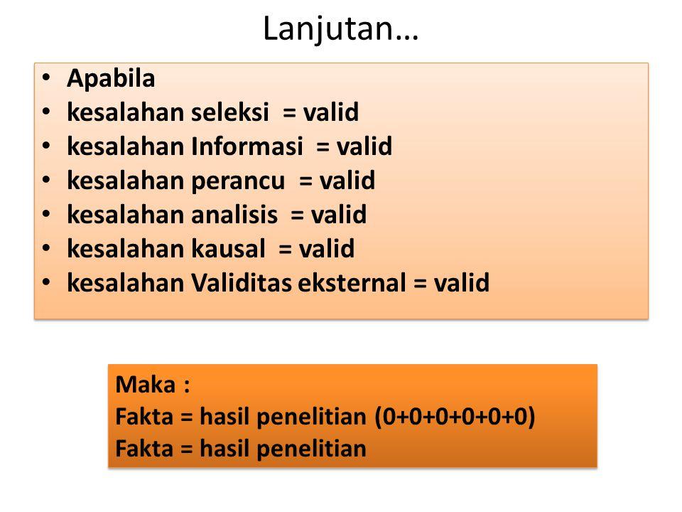 Lanjutan… Apabila kesalahan seleksi = valid kesalahan Informasi = valid kesalahan perancu = valid kesalahan analisis = valid kesalahan kausal = valid
