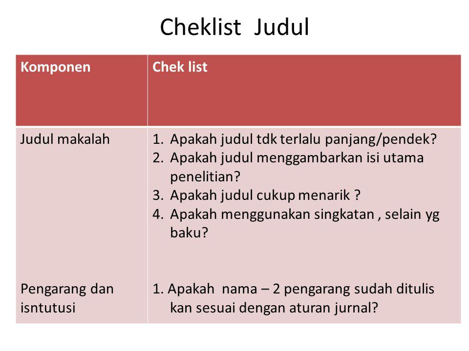 Cheklist Judul KomponenChek list Judul makalah Pengarang dan isntutusi 1.Apakah judul tdk terlalu panjang/pendek? 2.Apakah judul menggambarkan isi uta