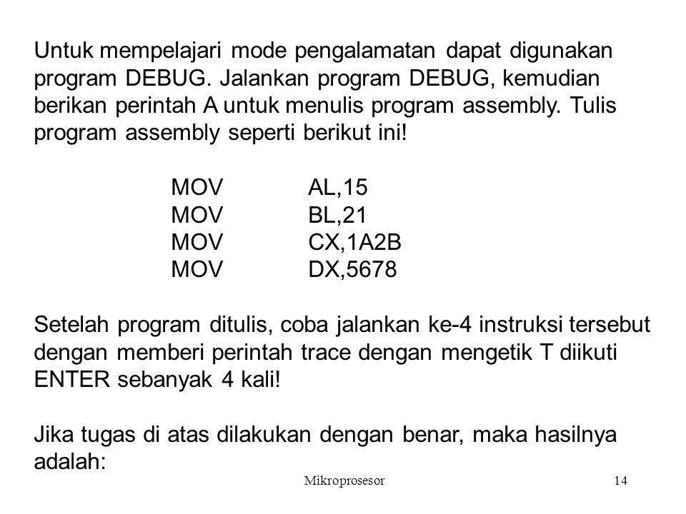 Mikroprosesor14 Untuk mempelajari mode pengalamatan dapat digunakan program DEBUG. Jalankan program DEBUG, kemudian berikan perintah A untuk menulis p