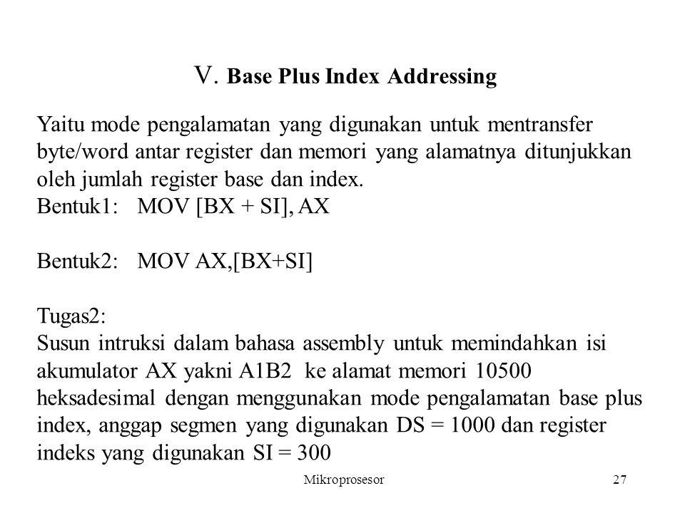 V. Base Plus Index Addressing Yaitu mode pengalamatan yang digunakan untuk mentransfer byte/word antar register dan memori yang alamatnya ditunjukkan